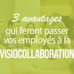 3-avantages-qui-feront-passer-vos-employes-a-la-visiocollaborationpng#keepProtocol
